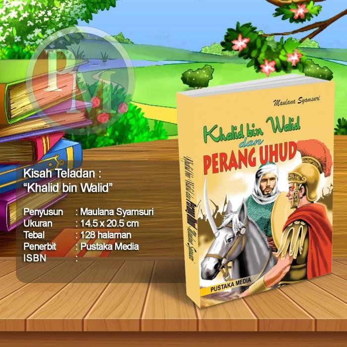 """Foto Produk Koleksi Kisah Teladan : """"Khalid bin Walid dan Perang Uhud"""" dari Pustaka Media Surabaya"""