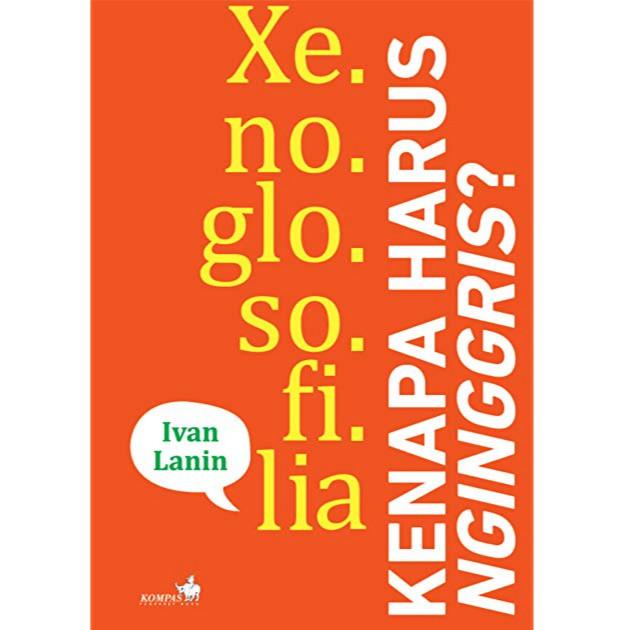 harga Xenoglosofilia: kenapa harus nginggris? - ivan lanin - kompas Tokopedia.com