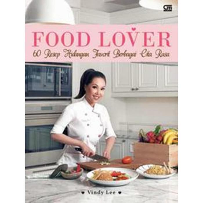 harga Food lover 60 resep hidangan favorit berbagai cita rasa vindy lee Tokopedia.com