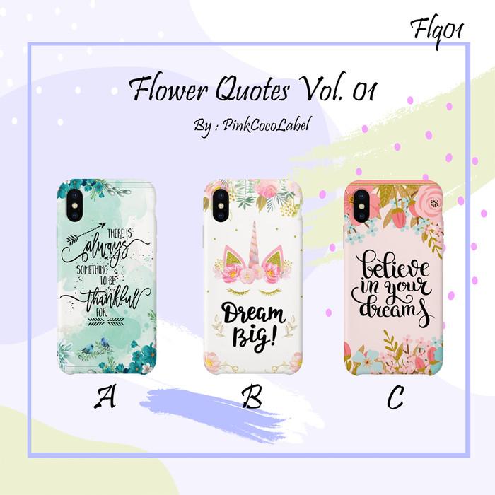 harga Flower quotes vol. 01 - 1 hari jadi - custom case - hampir semua type Tokopedia.com