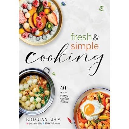 Foto Produk Fresh & Simple Cooking - Eddrian Tjhia - Kawan Pustaka dari Toko Kutu Buku