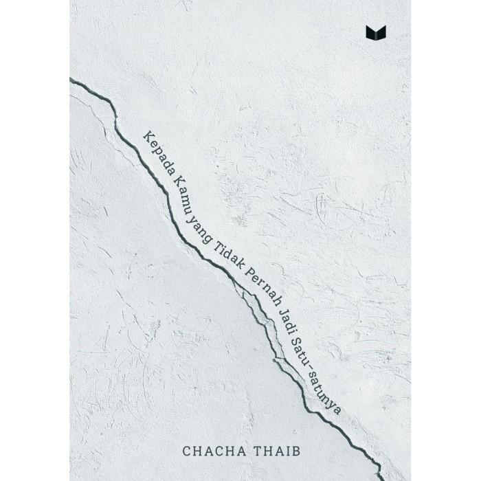 Foto Produk Kepada Kamu yang Tidak Pernah Jadi Satu-Satunya - Chacha Thaib dari Republik Fiksi
