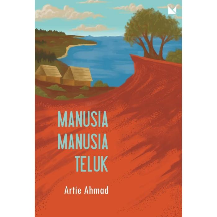 Foto Produk Manusia-Manusia Teluk - Artie Ahmad - Buku Mojok dari Republik Fiksi