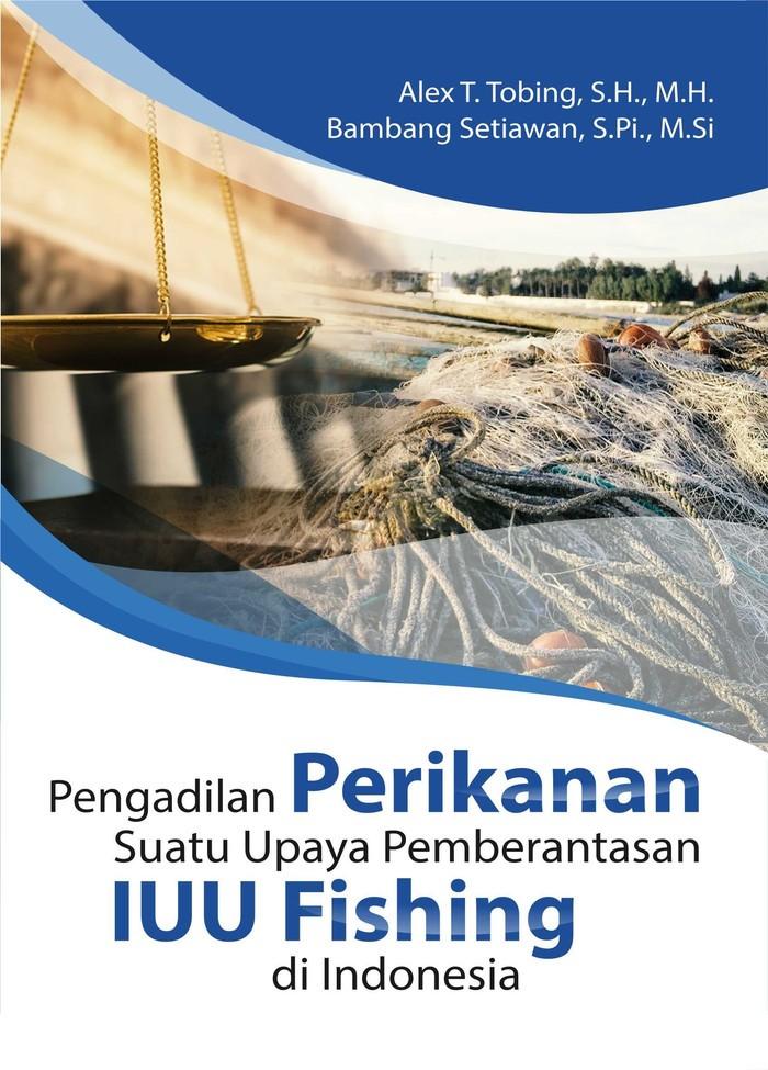 Foto Produk Pengadilan Perikanan Suatu Upaya Pemberantasan IUU Fishing dari roabaca