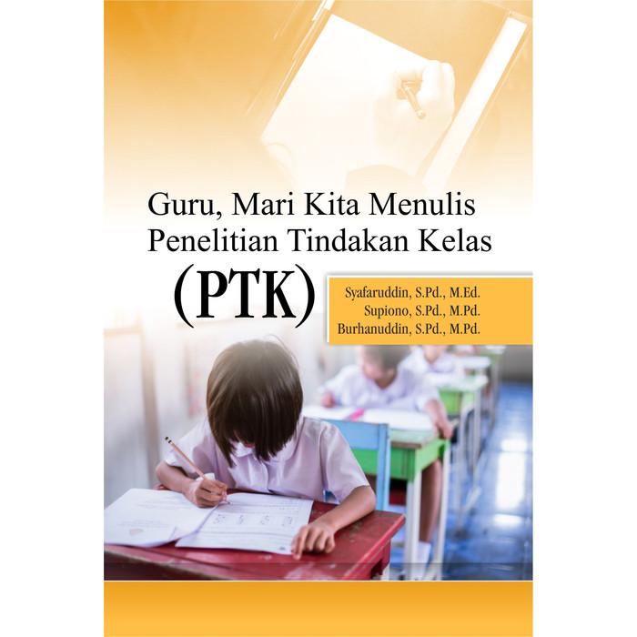 Foto Produk Guru- Mari Kita Menulis Penelitian Tindakan Kelas (PTK) dari roabaca