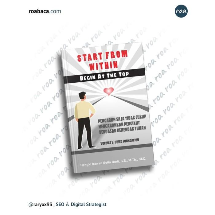 Foto Produk Start From Within Begin At The Top Volume 1 : Build Foundation dari roabaca