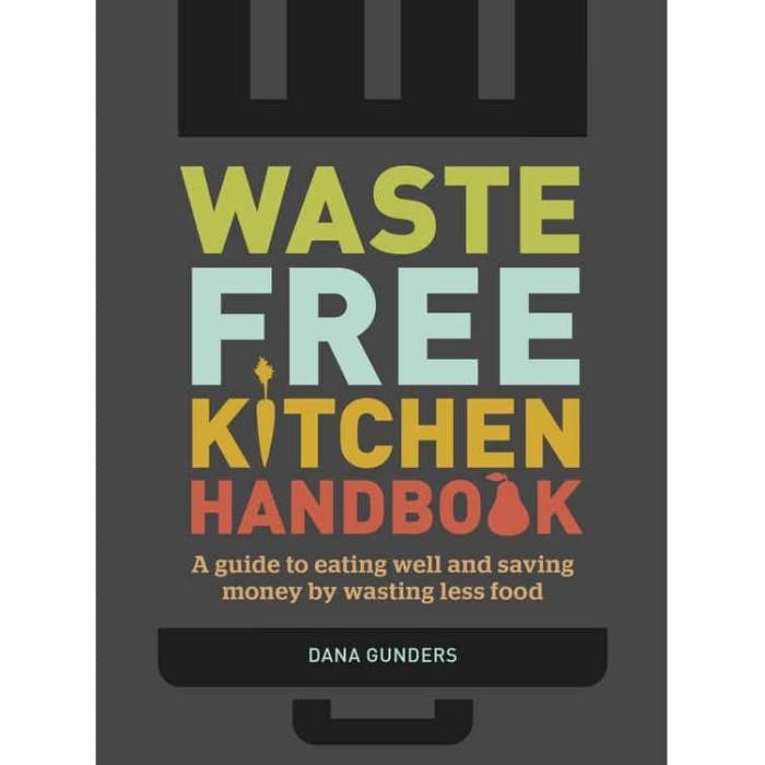 Jual Gunders Dana Waste Free Kitchen Handbook A Guide To Eating Well Kab Bogor Bukureferensikesehatangayahidup Tokopedia