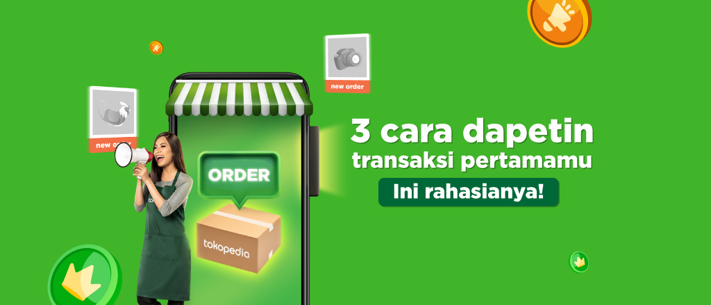 3 Tips Mendapatkan Transaksi Pertama Di Tokopedia Pusat Edukasi Seller Tokopedia