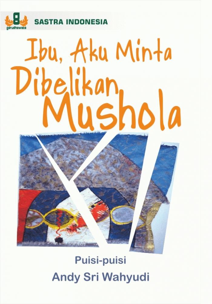 Ibu, Aku Minta Dibelikan Mushola (Kumpulan Puisi) - Blanja.com