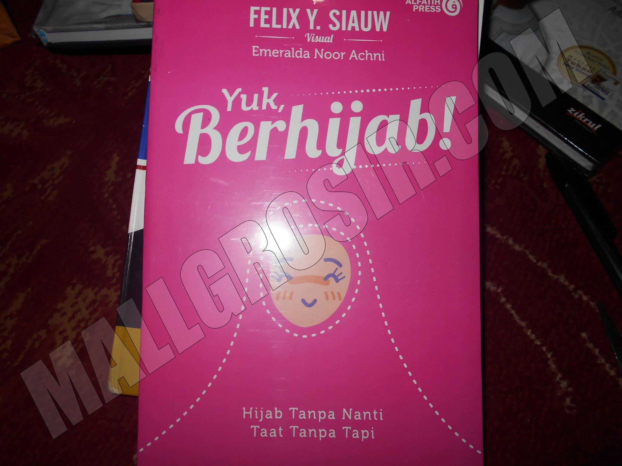 Buku Yuk Berhijab (Hijab Tanpa Nanti, Taat Tanpa Tapi) - Felix y Siauw
