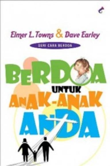 BERDOA UNTUK ANAK-ANAK ANDA (ELMER L. TOWNS & DAVE EARLEY)