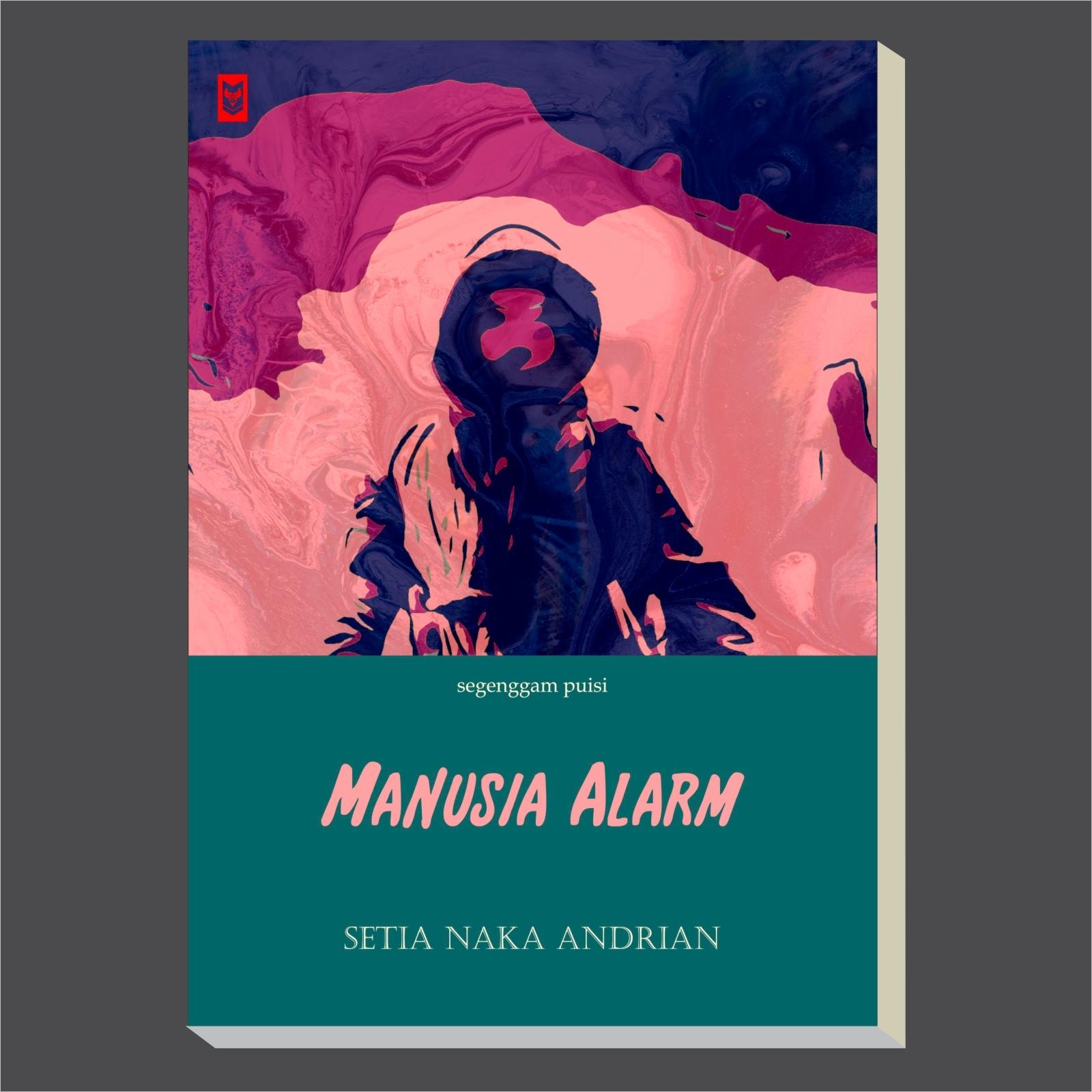 Manusia Alarm : Segenggam Puisi Setia Naka Andrian - Blanja.com